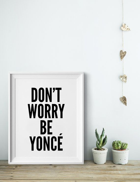don't worry be yonce Poster, typography art, wall decor ...