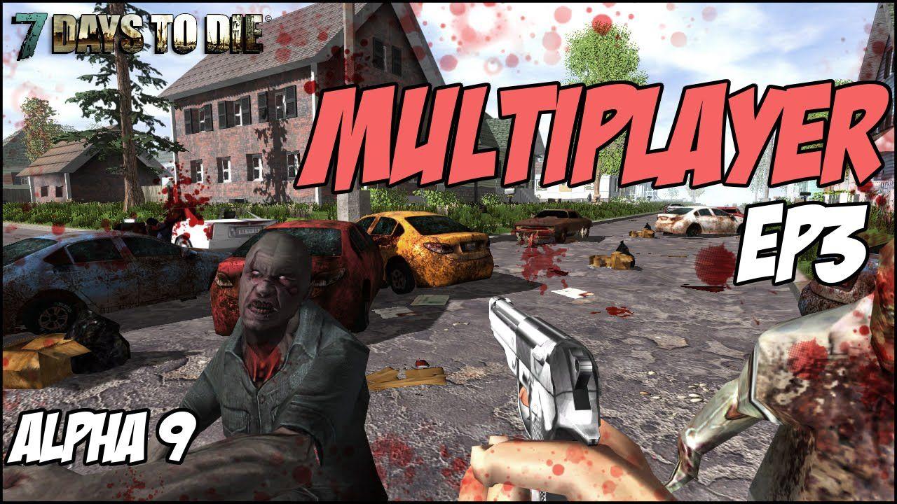 7 Days to Die (Alpha 9) Multiplayer Ep3 7 days to die