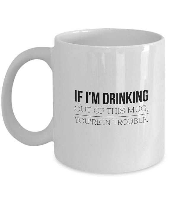 This Humorous Quote On A Coffee Cup Mug Will Make A Funny Novelty