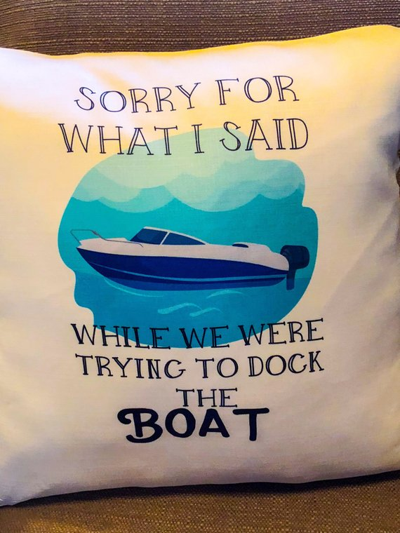 Gift for him|Boat Pillow Cover| Sorry for what I said when we were trying to Dock the boat