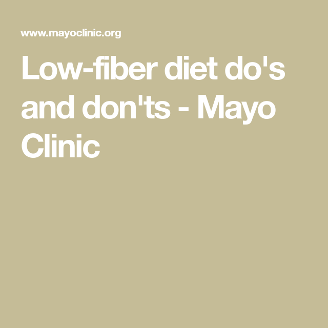 Low Fiber Diet Do S And Don Ts Mayo Clinic Low Fiber Diet Fiber Diet Low Residue Diet