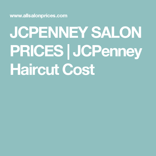 Jcpenney Salon Prices Jcpenney Haircut Cost Teresamige1963az