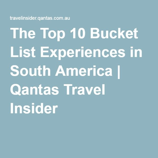 The Top 10 Bucket List Experiences in South America | Qantas Travel Insider
