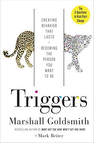 Triggers Creating Behavior That Lasts Becoming The Person You Want To Be Marshall Goldsmith Mark Reiter Marshall Goldsmith This Or That Questions Behavior