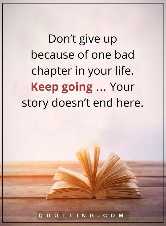 Never Give Up Quotes Don T Give Up Because Of One Bad Chapter In