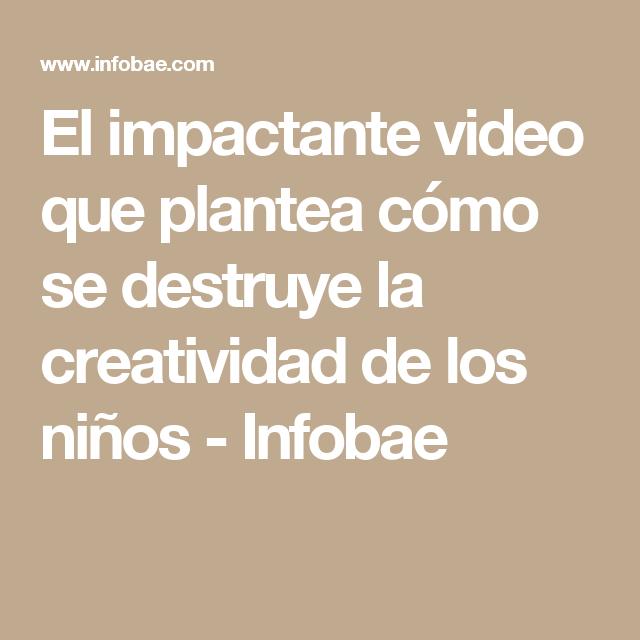 El impactante video que plantea cómo se destruye la creatividad de los niños - Infobae