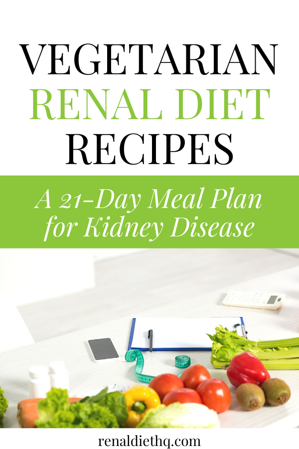 21 Day Vegetarian Meal Plan For Pre Dialysis Kidney Disease Renal Diet Menu Headquarters Kidney Friendly Foods Kidney Diet Recipes Renal Diet Recipes