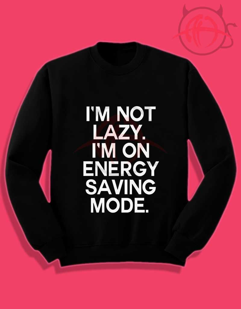 Best Funny Shirts  I'm Not Lazy Tumblr Crewneck Sweatshirt //Price: $27.50 9