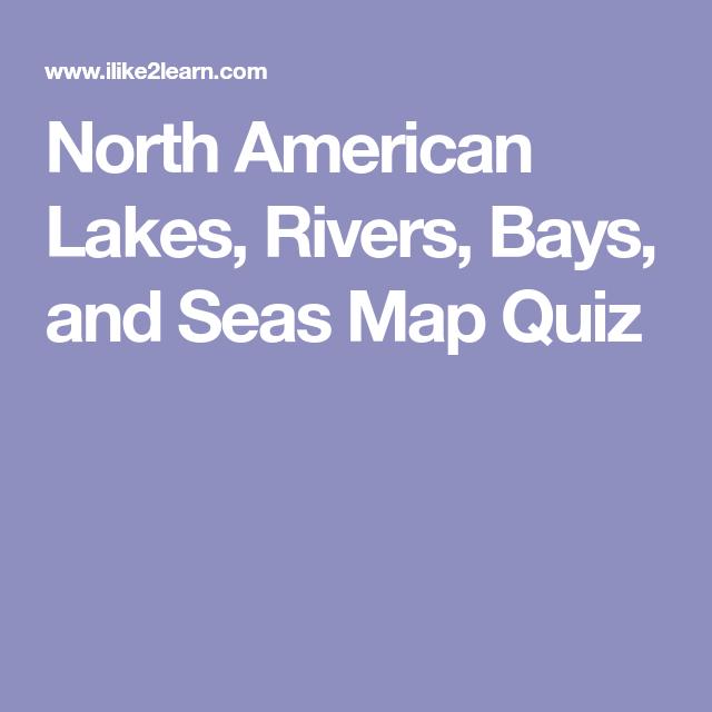 North American Lakes, Rivers, Bays, and Seas Map Quiz | HS: Lakes ...