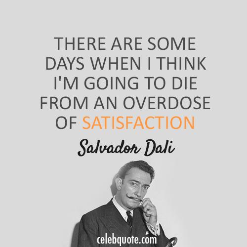 Salvador Dali Quote About Satisfaction Salvador Dali Quotes