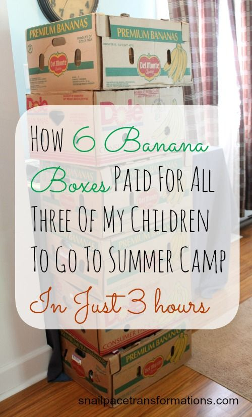 6 banana boxes and 3 hours took care of summer camp tuition for 3 children. You got to read it to see how.