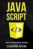 Javascript Learn Javascript In 2 Hours And Start Programming Today By Cooper Alvin Author Kindle Us Newrelease Learn Javascript Start Program Javascript