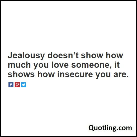 Jealousy Doesn T Show How Much You Love Someone It Shows How