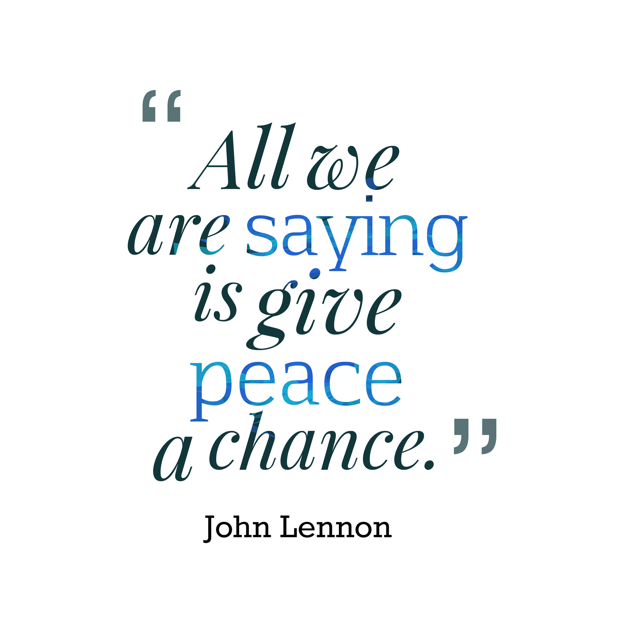 All We Are Saying Is Give Peace A Chance Quotes Peace World