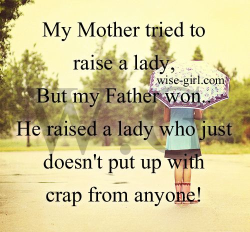 Wise Girl My Mother Tried To Raise A Lady But My Father Won Inspirational Words Wise Girl My Father
