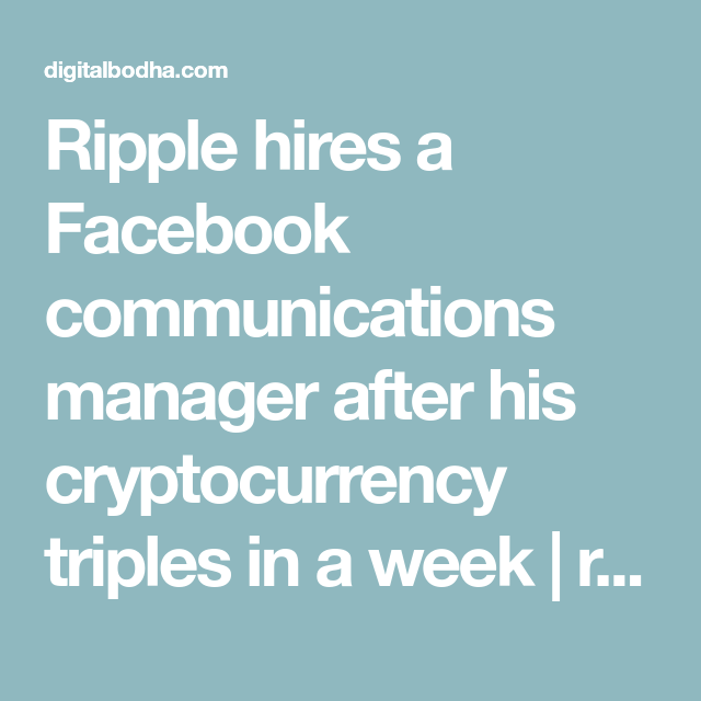 Ripple hires a Facebook communications manager after his
