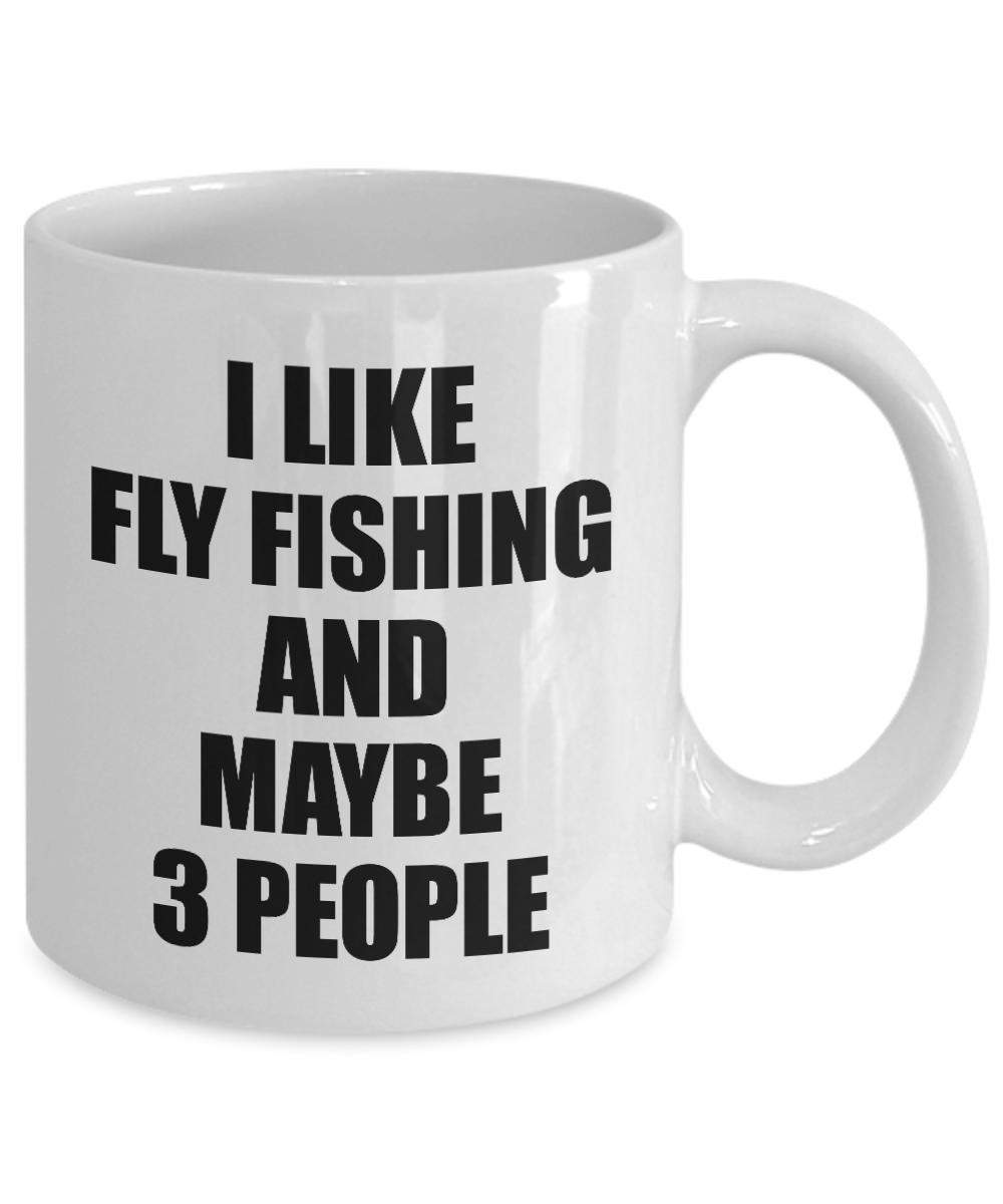 Fly Fishing Mug Lover I Like Funny Gift Idea For Hobby