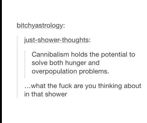 660e13dc280bc9d9a17b167e61a15598 just shower thoughts is some of the most fucked up tumblrs ever i
