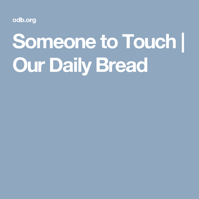 Someone to Touch | Our Daily Bread
