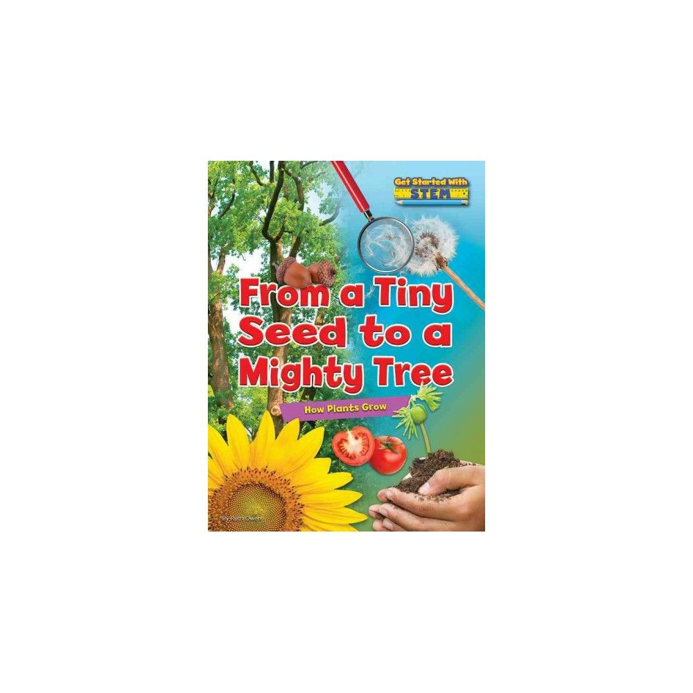 From a Tiny Seed to a Mighty Tree : How Plants Grow (Library) (Ruth Owen)