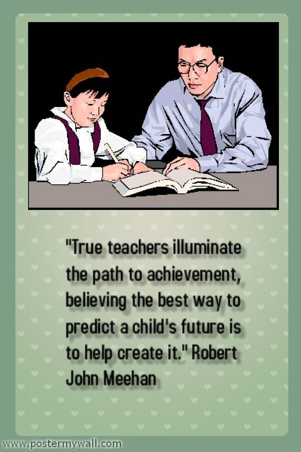 True teachers illuminate the path to achievement, believing
