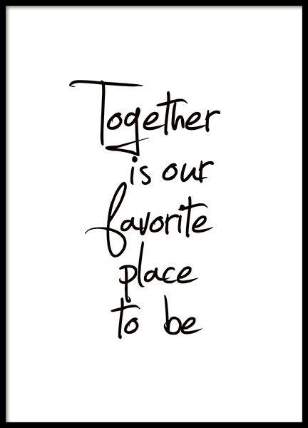 """Poster met tekst """"Together is our favorite place to be"""". Een mooie poster met tekst die geschikt is voor thuis. We hebben meerdere zwart-wit posters met mooie teksten en boodschappen. Deze poster met tekst past bij de meeste van onze posters en prints. www.desenio.nl"""