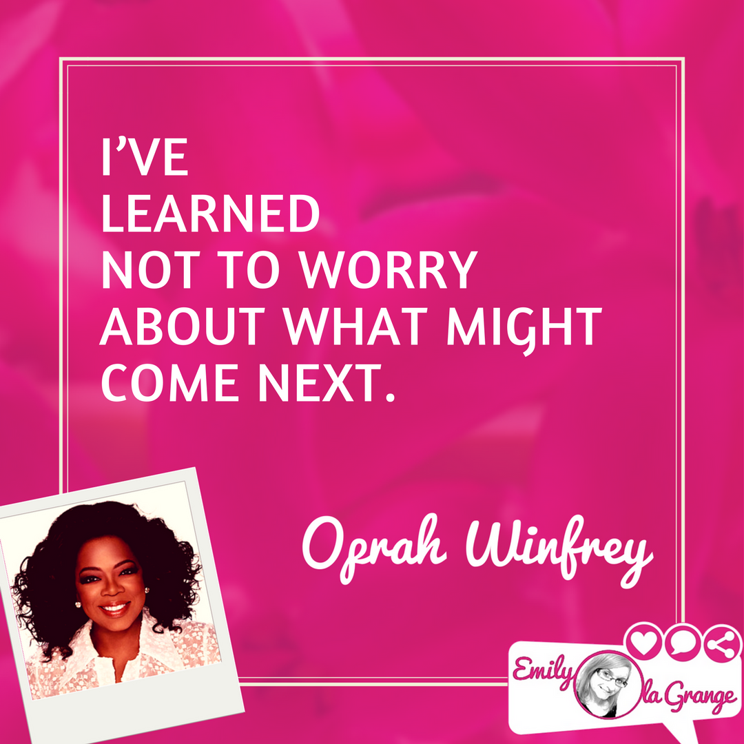 I've learned not to worry about what might come next. @Oprah