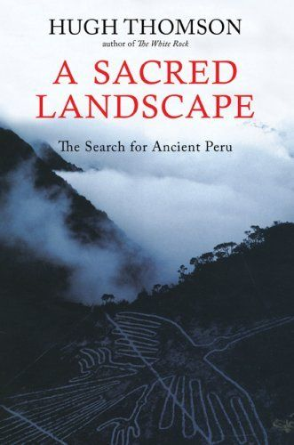 A Sacred Landscapethe Search For Ancient Peru By Hugh Thomson