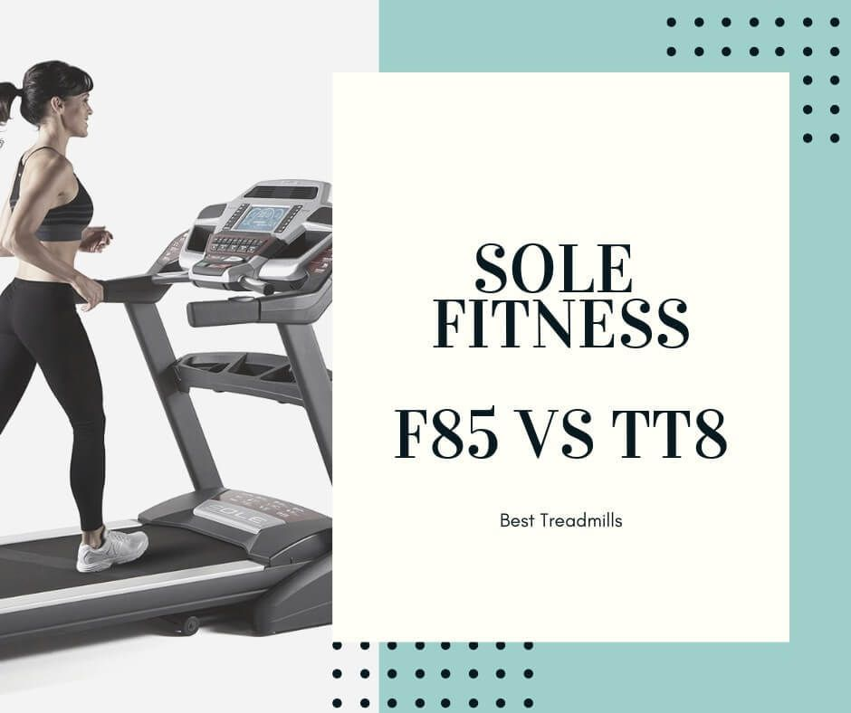 Sole Fitness F85 Vs Tt8 Which Sole Treadmill Is Right For You