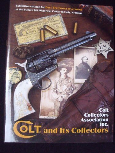 "Colt and its collectors: Exhibition catalog for ""Colt: the legacy of a legend,"" Buffalo Bill Historical Center, Cody, Wyoming by Maryanne S Andrus. $125.00. Publication: April 20, 2003. 400 pages. Edition - First. Publisher: WordsWorth Pub; First edition (April 20, 2003)"