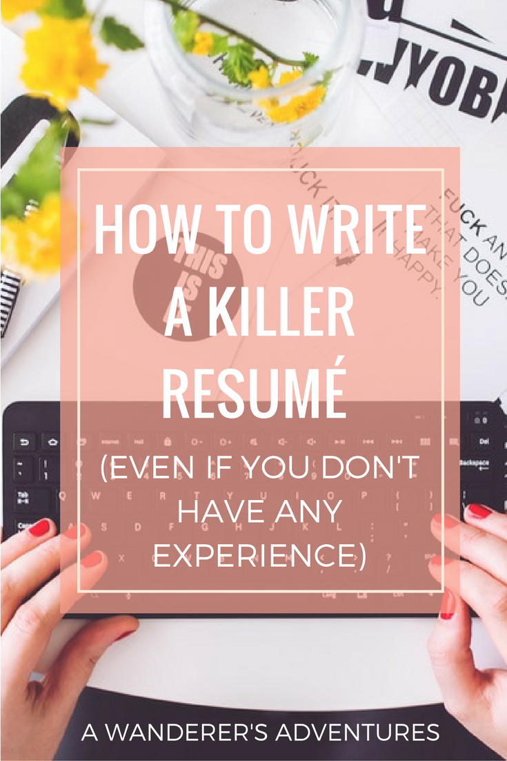 How To Write A Killer Resume Even If You Don T Have Any