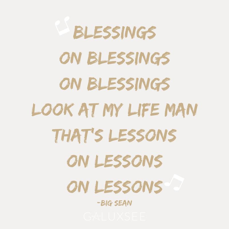 Blessings On Blessings On Blessings Look At My Life Man That S Lessons On Lessons On Lessons Big Sean Motivational Big Sean Motivational Quotes Quotes