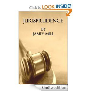 Jurisprudence (Supplement to the Encyclopedia Britannica) by James Mill. $1.16. Publisher: Evergreen Books; Edition of 1825 edition (July 11, 2011). 60 pages
