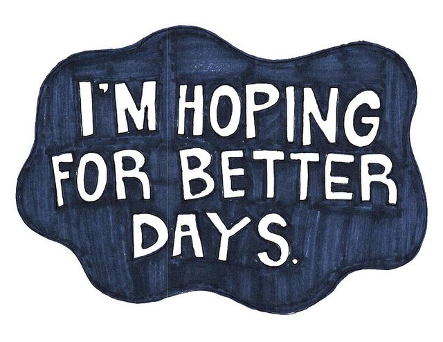 I'm hoping for better days | Sayings | Quotes, Words, Some words