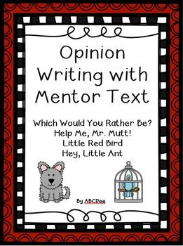 Opinion Writing activities to accompany these mentor text:Which Would You Rather Be?Little Red BirdHelp Me, Mr. Mutt!Hey, Little Ant!, and the Pigeon books
