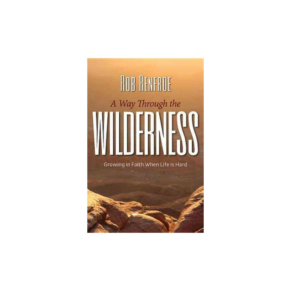 Way Through the Wilderness : Growing in Faith When Life Is Hard (Paperback) (Rob Renfroe)