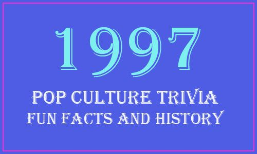 Fun Facts and History - 1997 Year in Review, 1997 trivia, information and news.