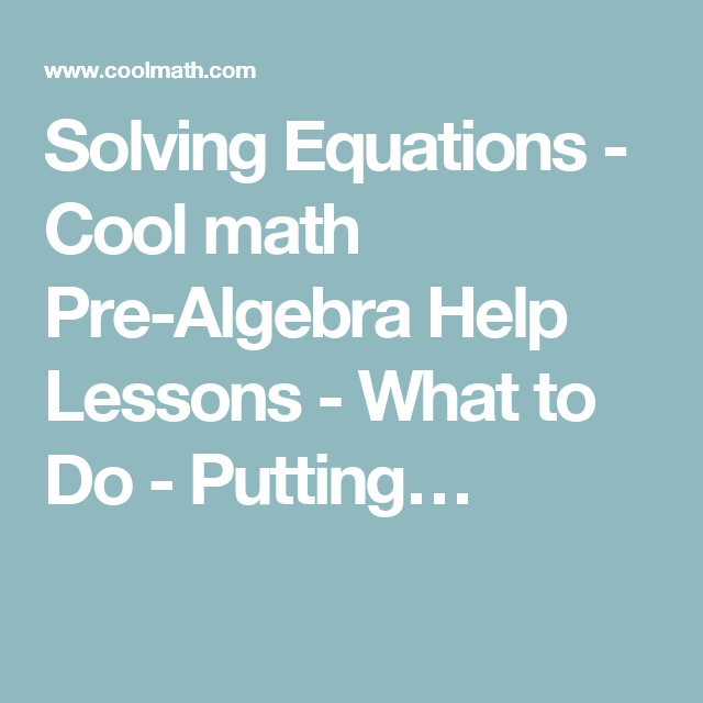 Solving Equations - Cool math Pre-Algebra Help Lessons - What to Do ...