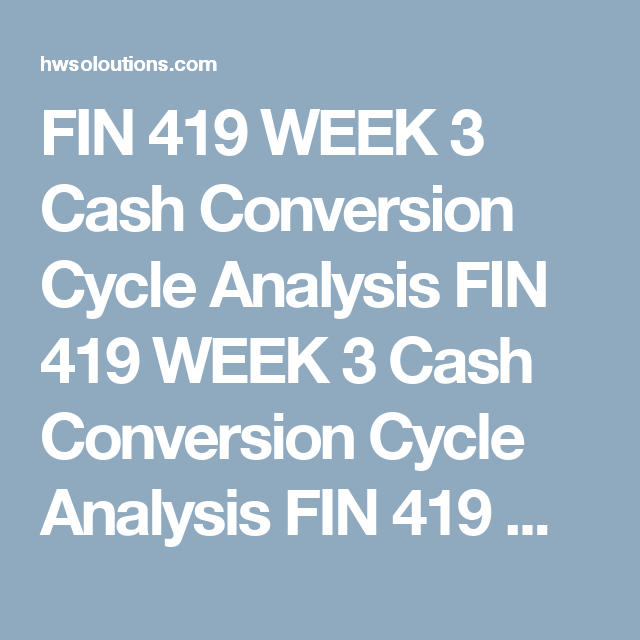 FIN 419 WEEK 3 Cash Conversion Cycle Analysis FIN 419 WEEK 3