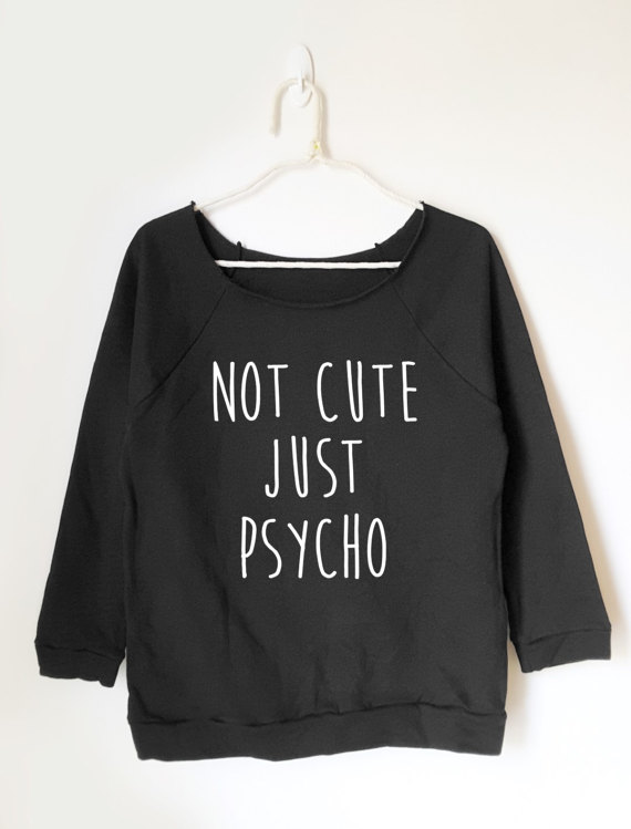003ca0f9 Not cute just psycho shirt funny quote teen T-shirts women sweatshirt girl  gift fashion ladies tumblr graphic tee clothing Quotes Workout