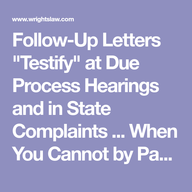 FollowUp Letters Testify At Due Process Hearings And In State