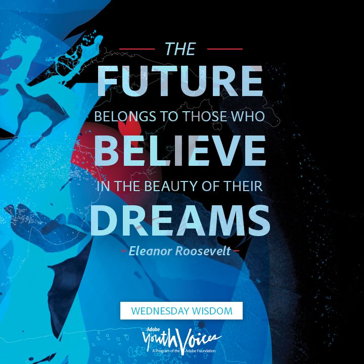 The Futures Belongs To Those Who Believe In The Beauty Of Their
