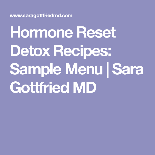 Hormone Reset Detox Recipes Sample Menu  Sara Gottfried Md