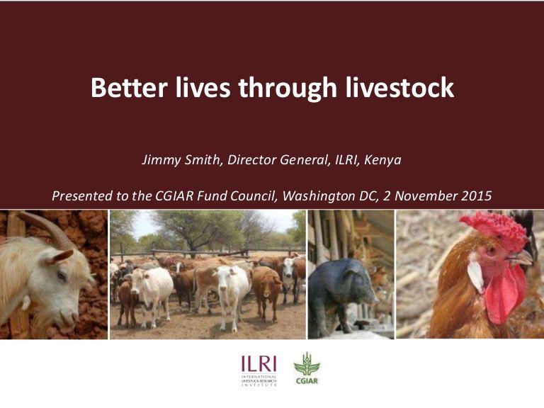 Better lives through livestock, for the 14th CGIAR Fund Council Meeting, Washington, D.C., 3-5 Nov 2015