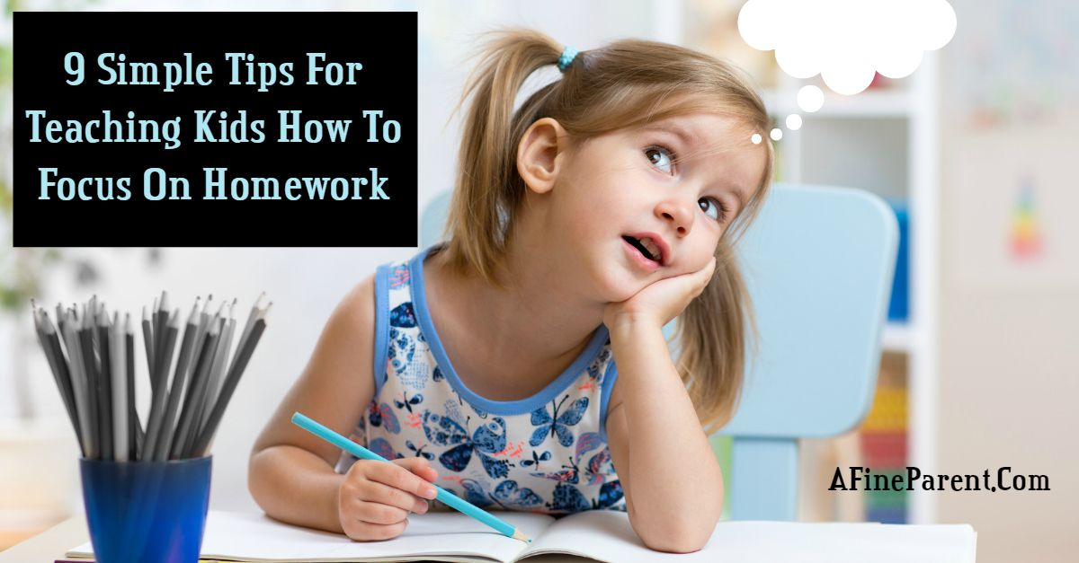 9 Simple Tips For Teaching Kids How To Focus On Homework A Fine Parent Teaching Kids Kids Focus Kids Behavior