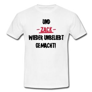on sale e5fda 7d04b Und ZACK wieder unbeliebt gemacht, lustige Sprüche T-Shirts ...