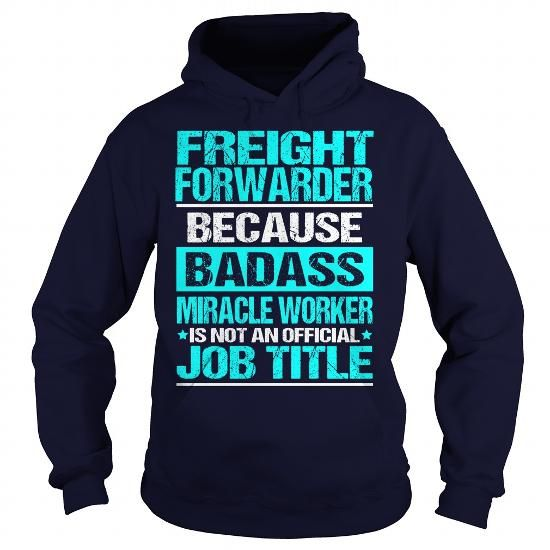 FREIGHT FORWARDER Because BADASS Miracle Worker Isn't An Official Job Title T Shirts, Hoodies. Get it here ==► https://www.sunfrog.com/LifeStyle/FREIGHT-FORWARDER--BADASS-Navy-Blue-Hoodie.html?41382