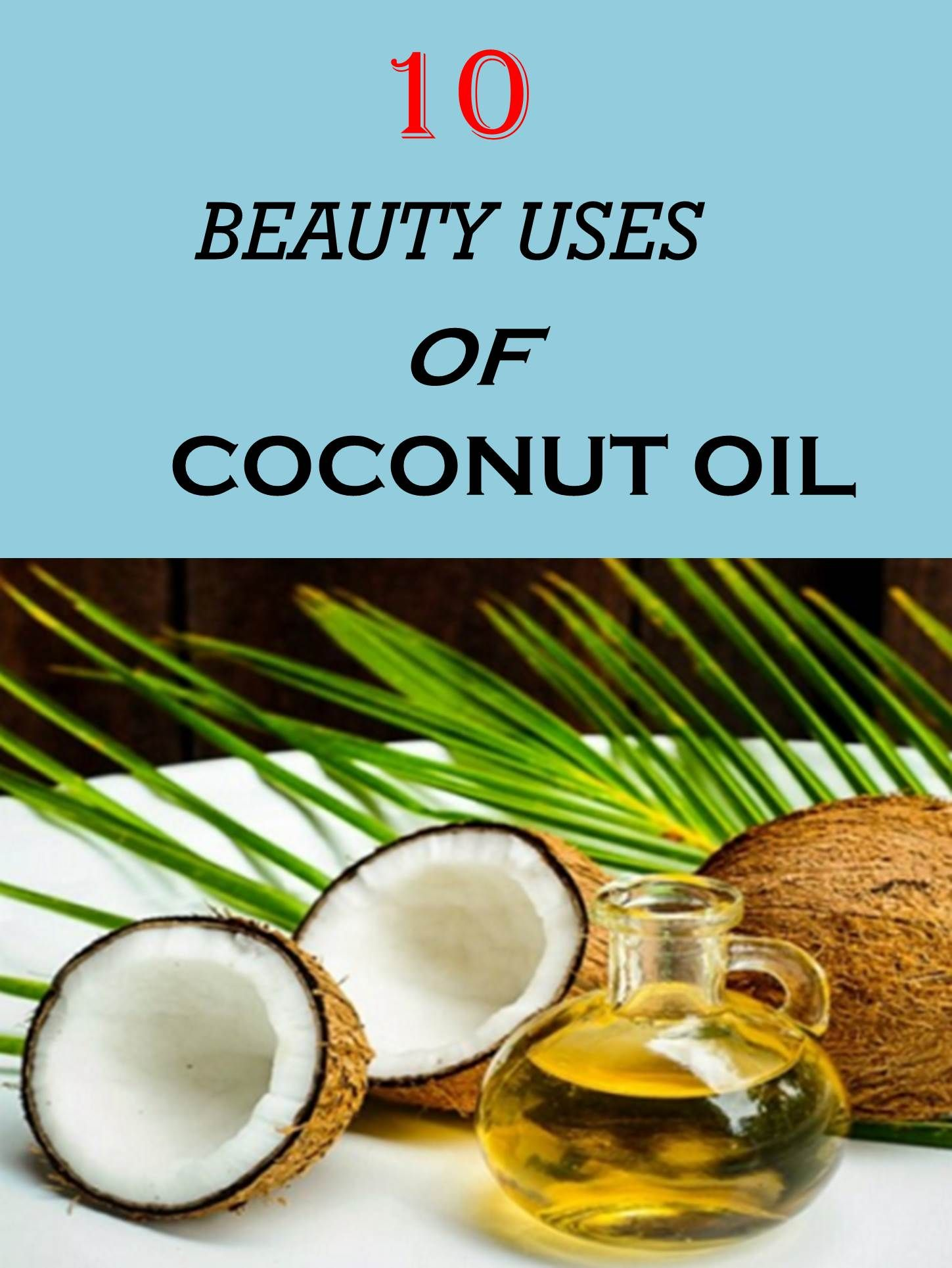 Top 10 Coconut Oil Beauty Uses for your face, body and hair.