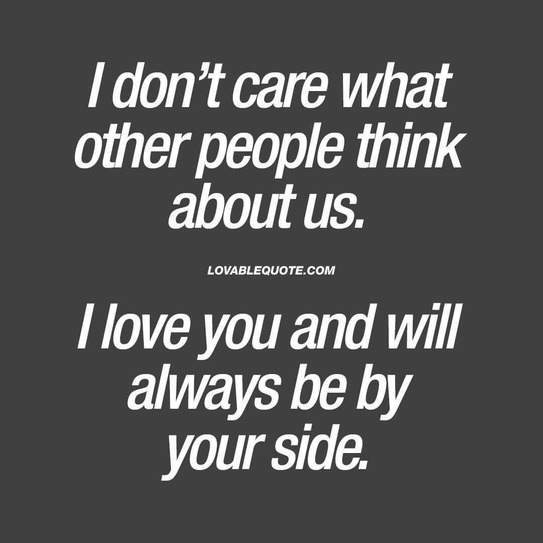In Response To Marc And Tony I Don T Care What Others Think About The A Don T Care Quotes Love Quotes For Boyfriend Quotes About Love And Relationships