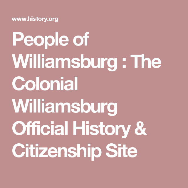 People of Williamsburg : The Colonial Williamsburg Official History & Citizenship Site